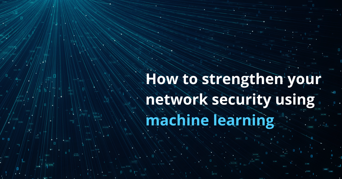 How to strengthen your network security using machine learning