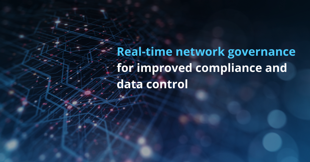 Real-time network governance for improved compliance and data control