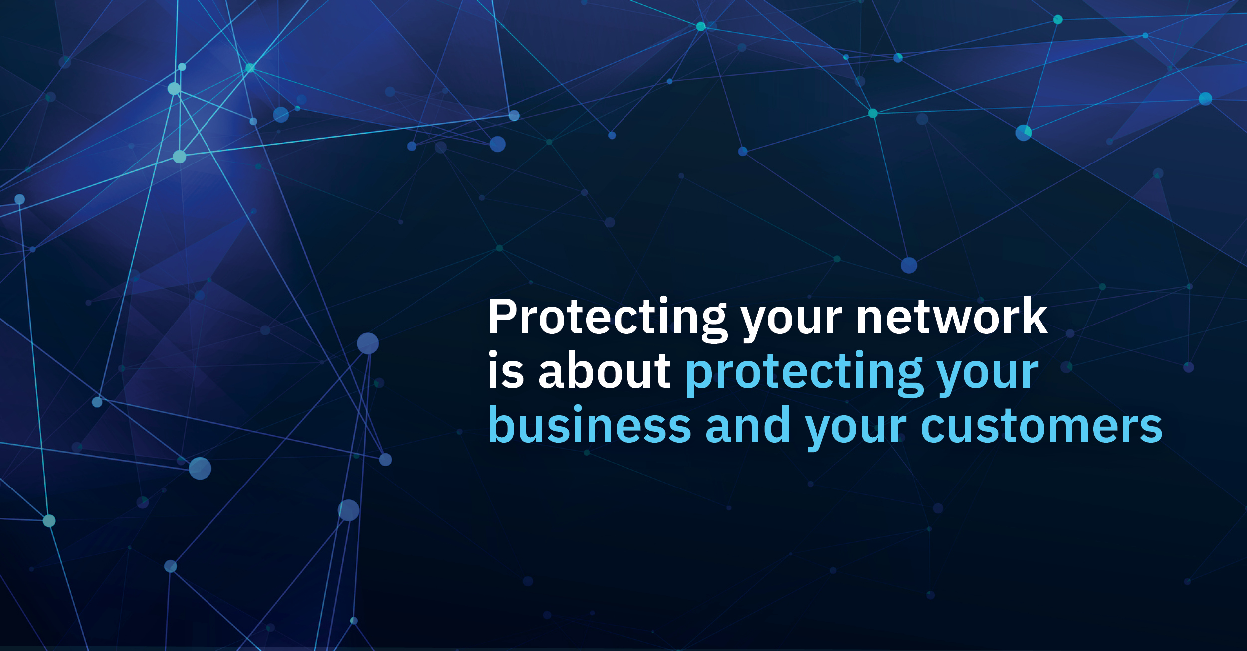 Protecting your network is about protecting your business and your customers