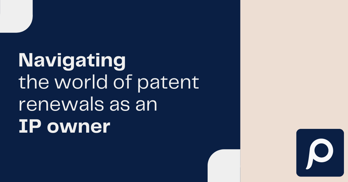 Navigating the world of patent renewals as an IP owner