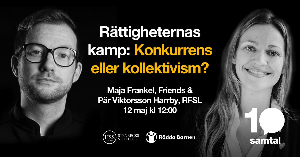 Rättigheternas kamp: Konkurrens eller kollektivism? med Maja Frankel, Friends / Pär Viktorsson Harrby, RFSL