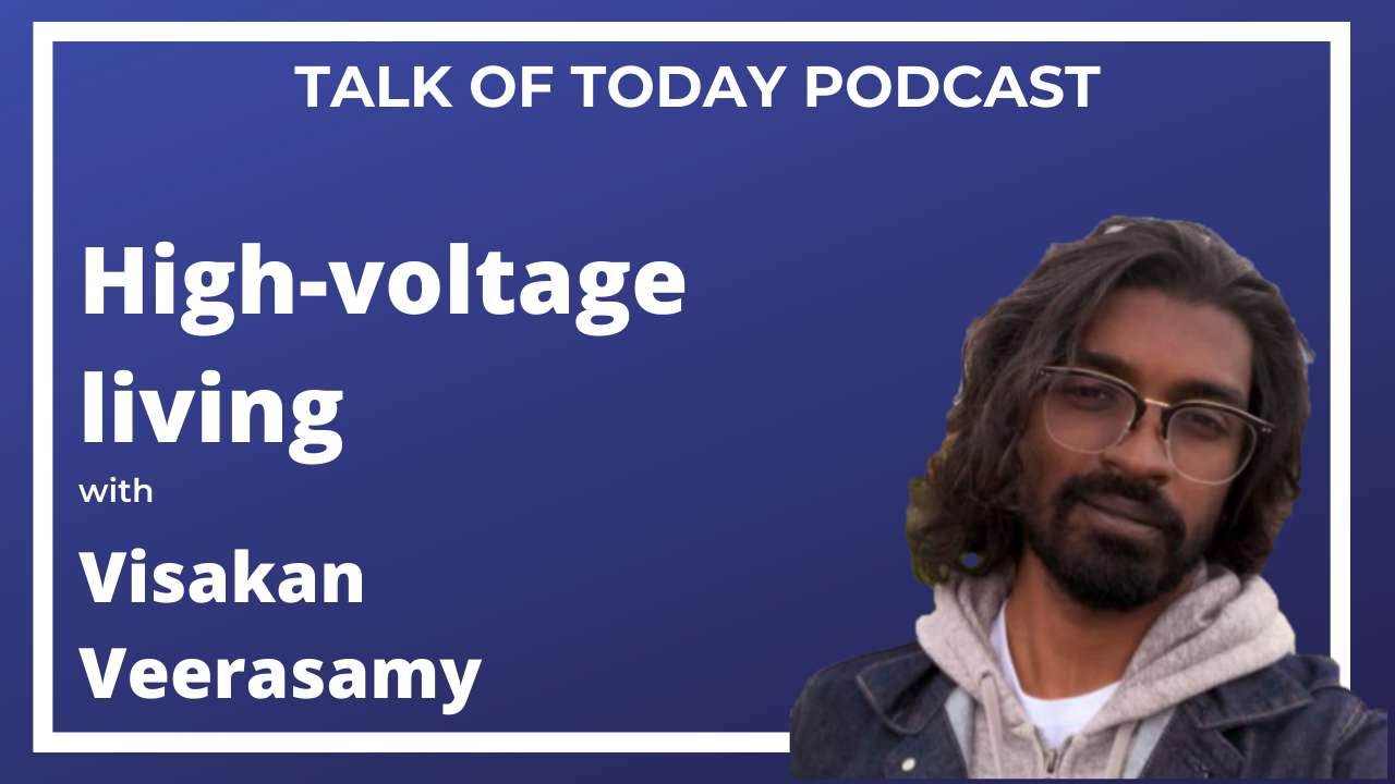 High Voltage Living with Visakan Veerasamy
