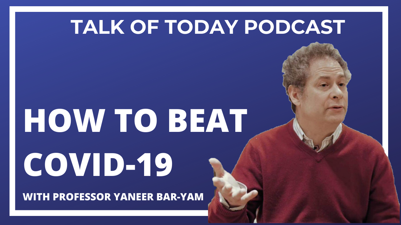 How to beat COVID-19 with Professor Yaneer Bar-Yam