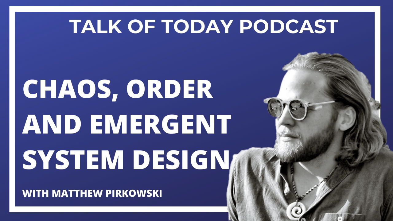 Chaos, order, and Emergent System Design with Matthew Pirkowski