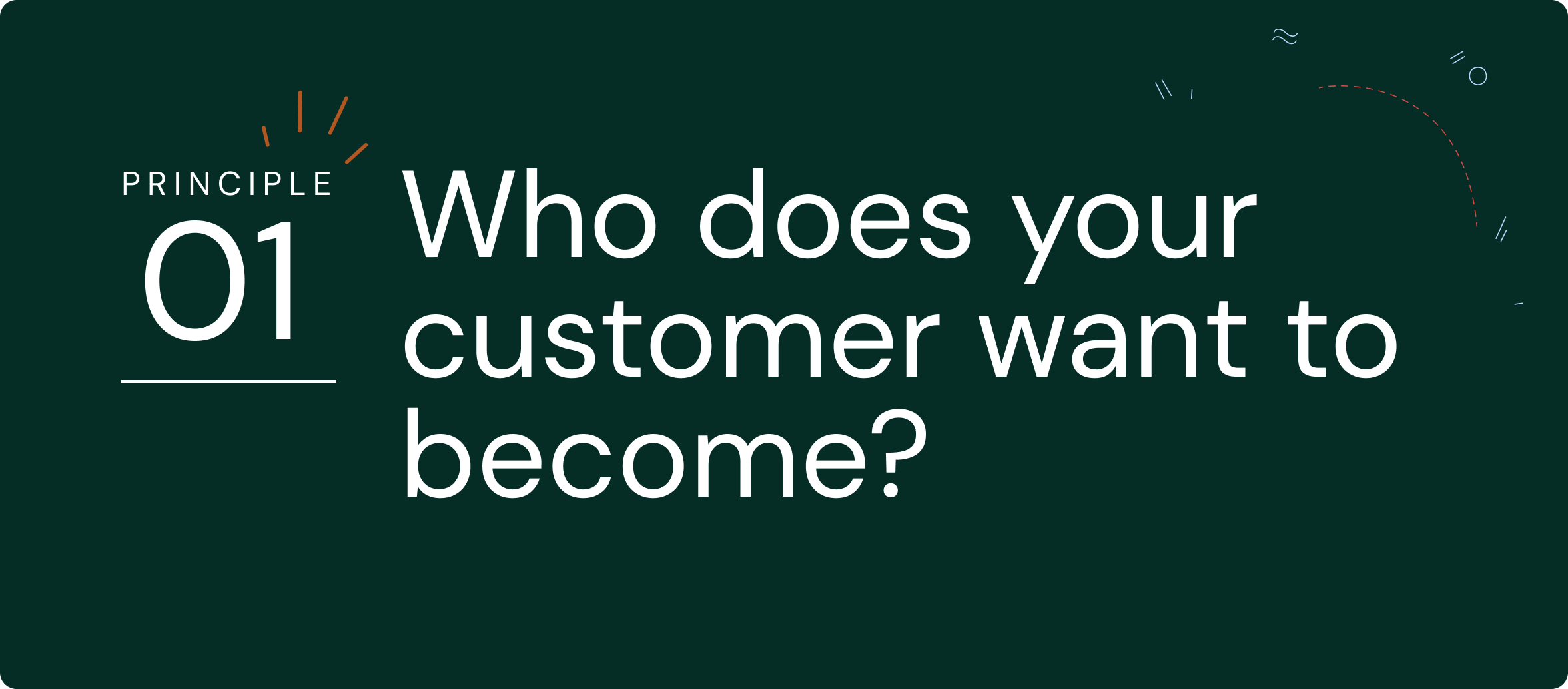 Principle #1 - who does your customer want to become?