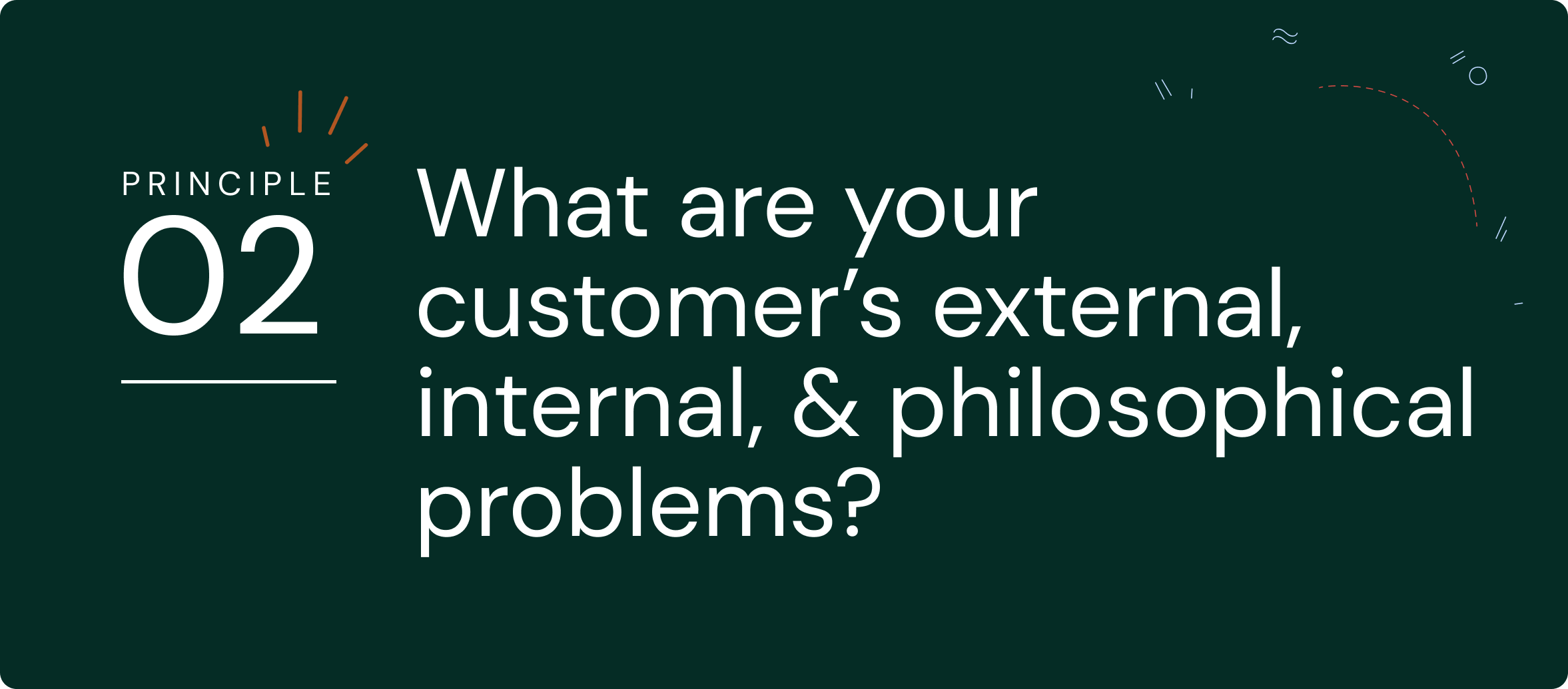 Principle #2 What are your customer's external, internal, and philosophical problems?