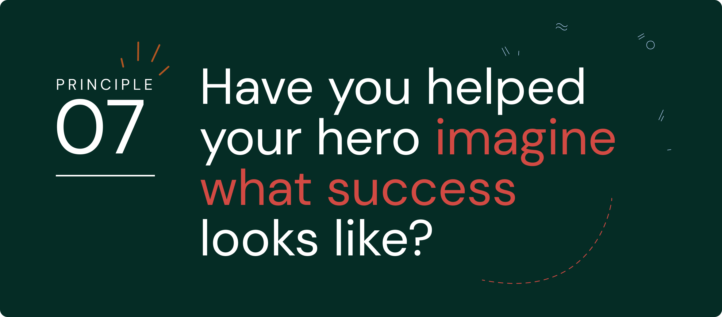 Have you helped your hero imagine what success looks like?