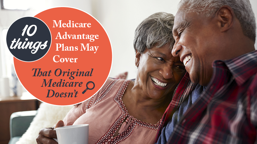 10 Things Medicare Advantage Plans May Cover that Original Medicare Doesn't