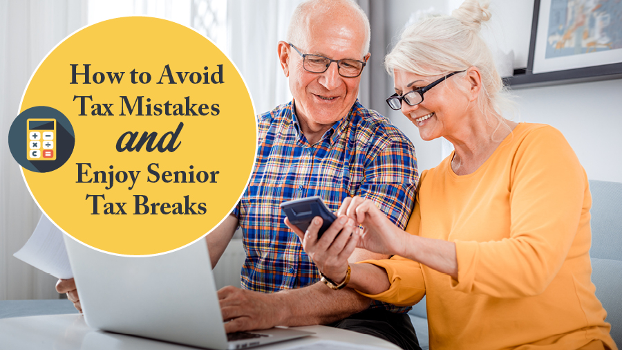 How to Avoid Tax Mistakes and Enjoy Senior Tax Breaks