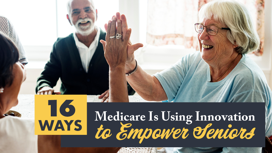 16 Ways Medicare Is Using Innovation to Empower Seniors