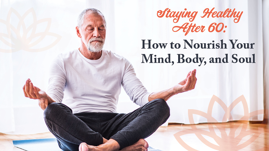 Staying Healthy After 60: How to Nourish Your Mind, Body, and Soul
