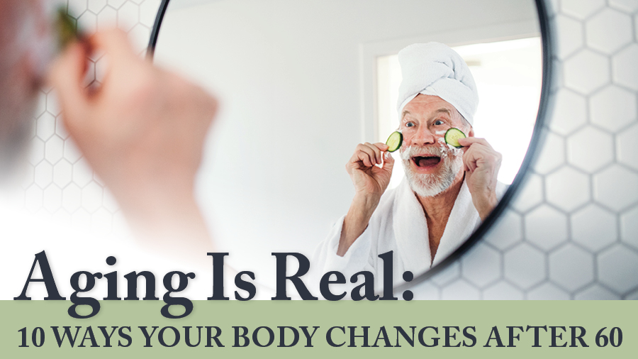 Aging Is Real: 10 Ways Your Body Changes After 60