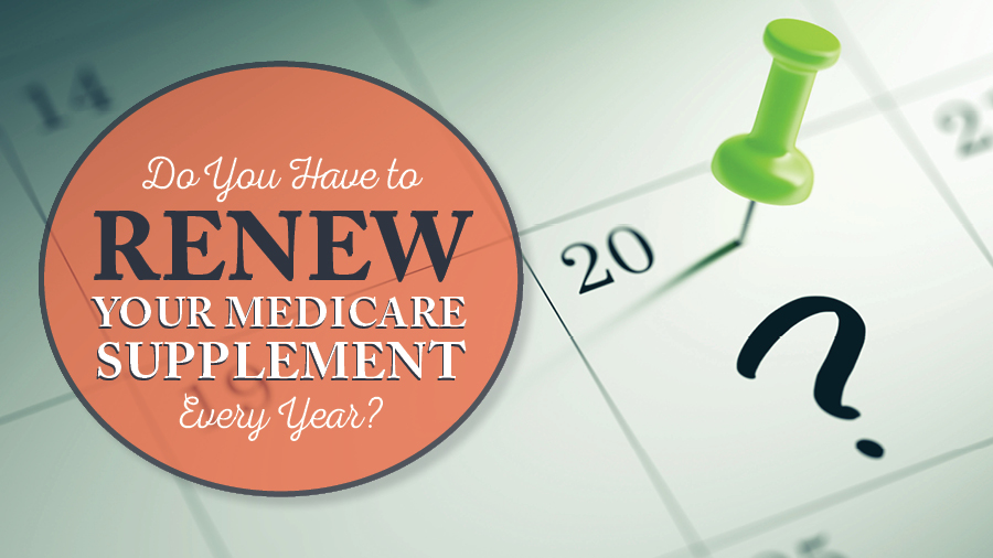 Do You Have to Renew Your Medicare Supplement Every Year?
