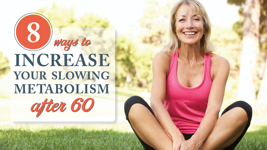 8 Ways to Increase Your Slowing Metabolism After 60