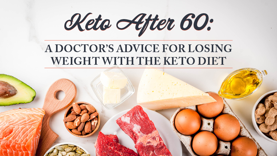 Keto After 60: A Doctor's Advice for Losing Weight With the Keto Diet
