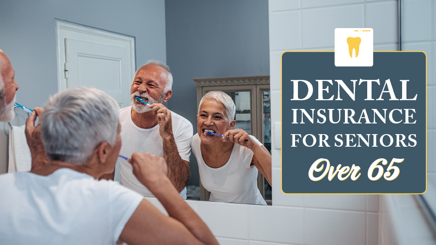 Dental Insurance for Seniors Over 65
