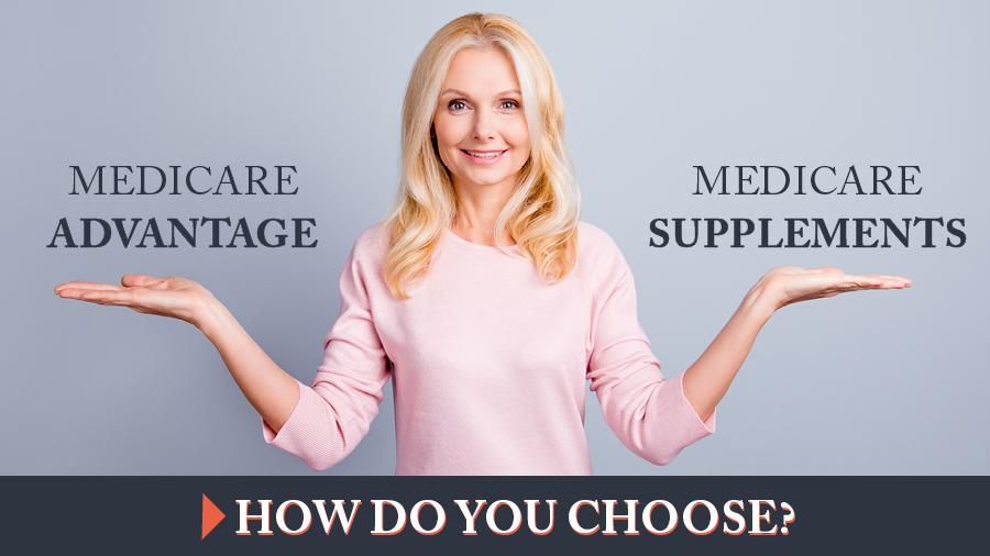 Medicare Advantage vs. Medicare Supplements: How Do You Choose?