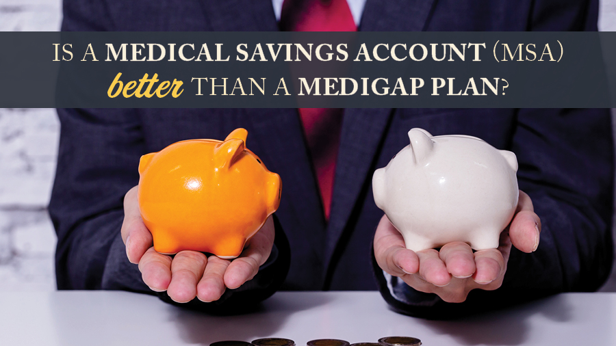 Is a Medical Savings Account (MSA) Better Than a Medigap Plan?