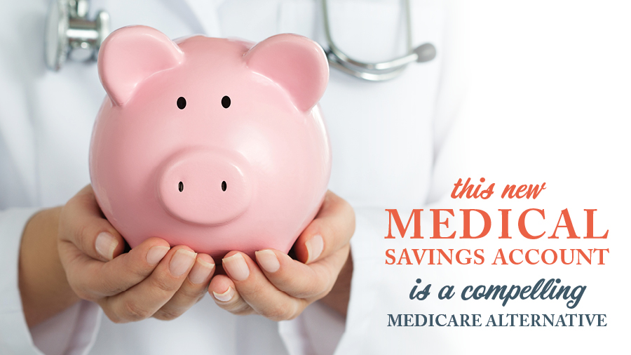 This New Medical Savings Account is a Compelling Medicare Alternative