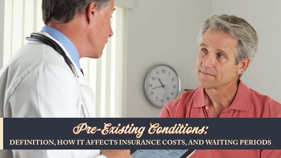 Pre-Existing Conditions: Definition, How It Affects Insurance Costs, and Waiting Periods