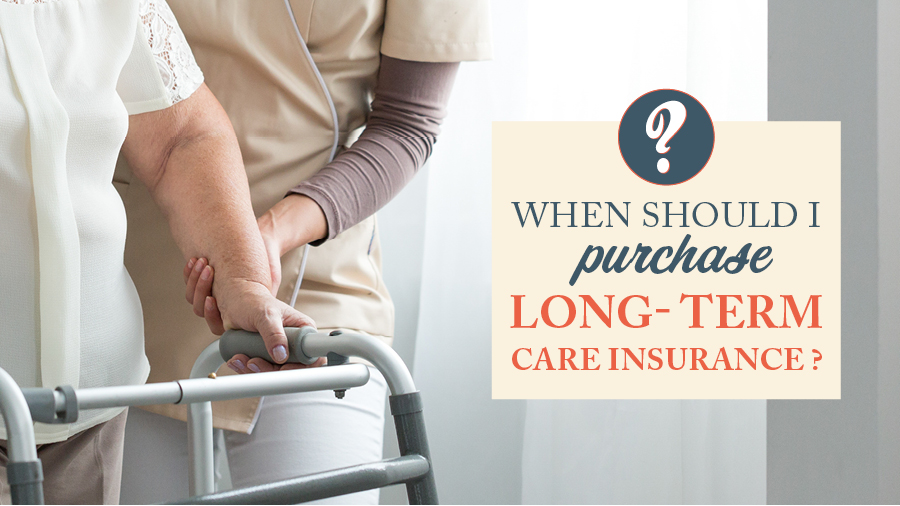 When Should I Purchase Long-Term Care Insurance?