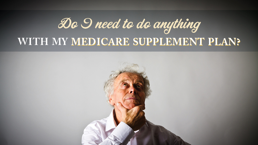 Do I Need to Do Anything With My Medicare Supplement Plan?