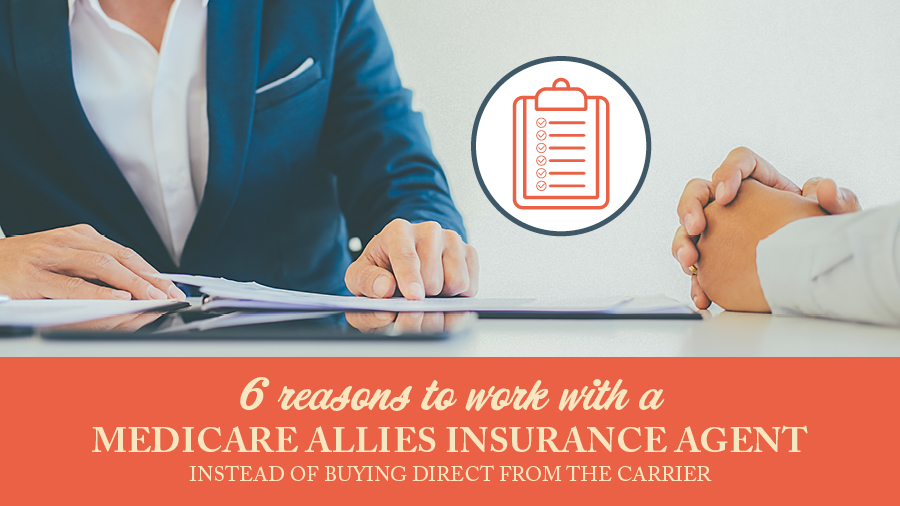6 Reasons to Work With a Medicare Allies Insurance Agent Instead of Buying Direct from the Carrier
