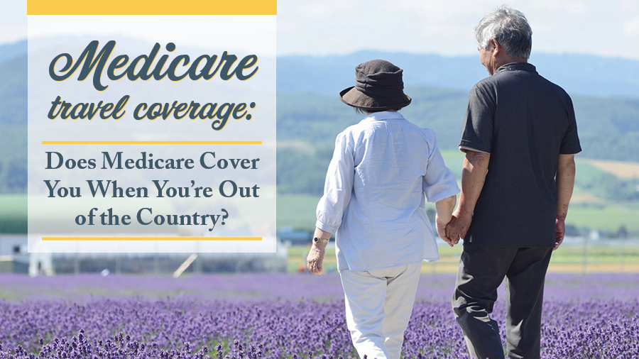 Medicare Travel Coverage: Does Medicare Cover You When You're Out of the Country?