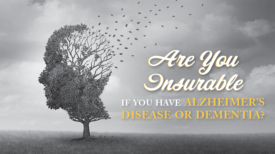 Are You Insurable If You Have Alzheimer's Disease or Dementia?