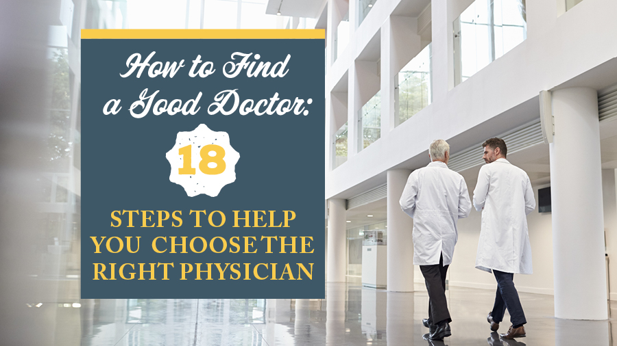 How to Find a Good Doctor: 18 Steps to Help You Choose the Right Physician