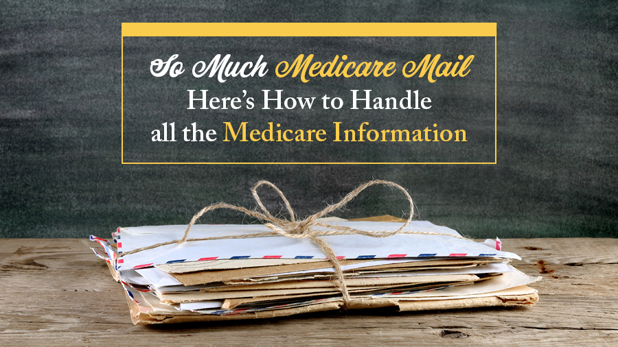 So Much Medicare Mail! Here's How to Handle All the Medicare Information