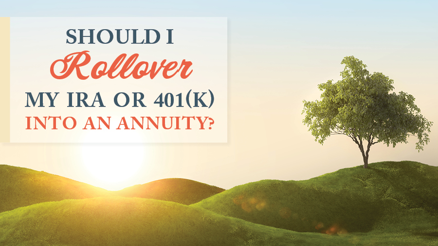 Should I Rollover My IRA or 401(k) Into an Annuity?
