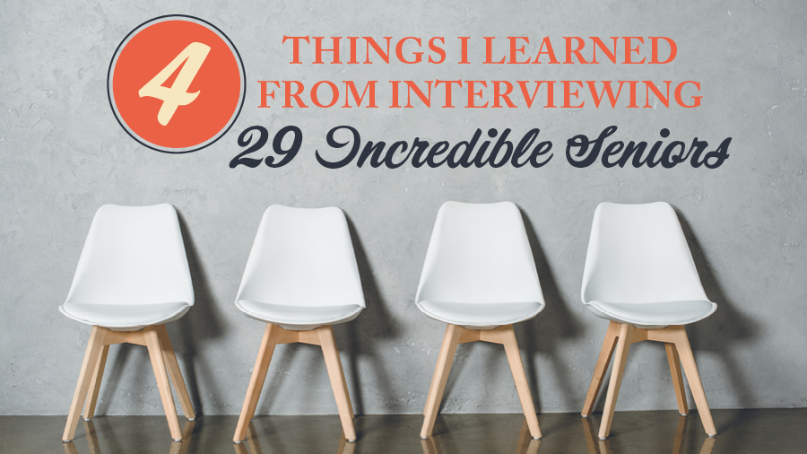4 Things I Learned From Interviewing 29 Incredible Seniors