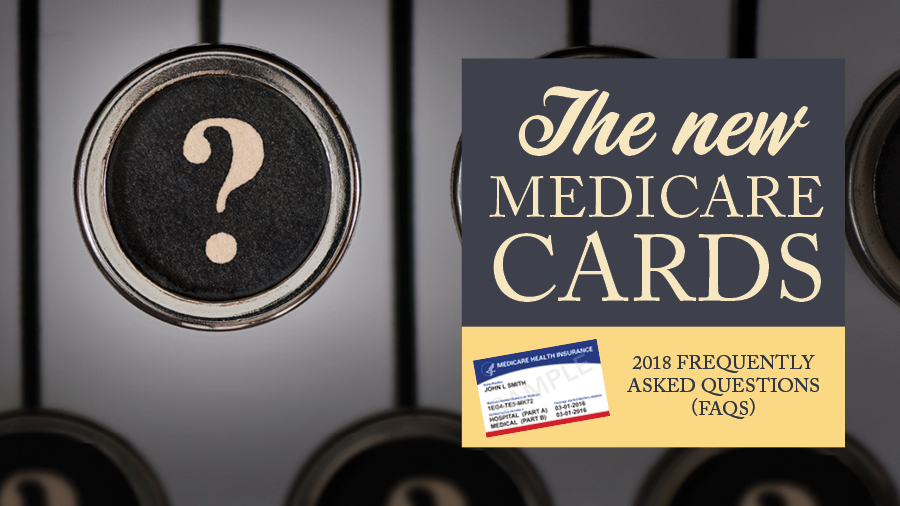 The New Medicare Cards 2018: Frequently Asked Questions (FAQs)