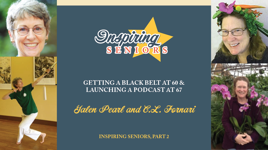 Getting a Black Belt at 60 & Launching a Podcast at 67 | Inspiring Seniors, Part 3