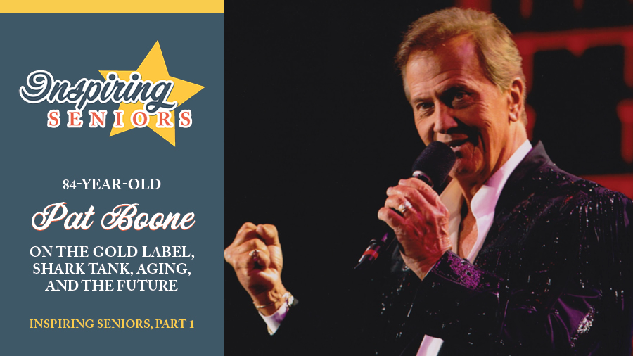 84-Year-Old Pat Boone on The Gold Label, Shark Tank, Aging, and the Future | Inspiring Seniors, Part 1