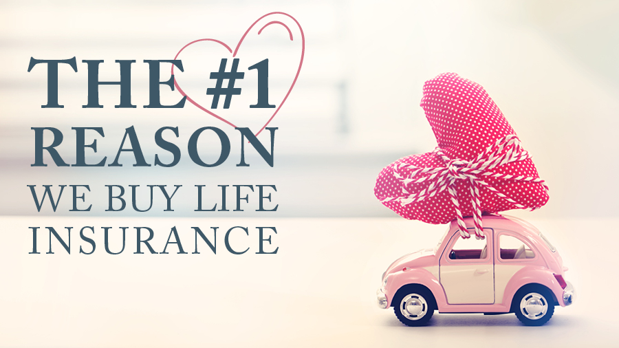 The #1 Reason We Buy Life Insurance