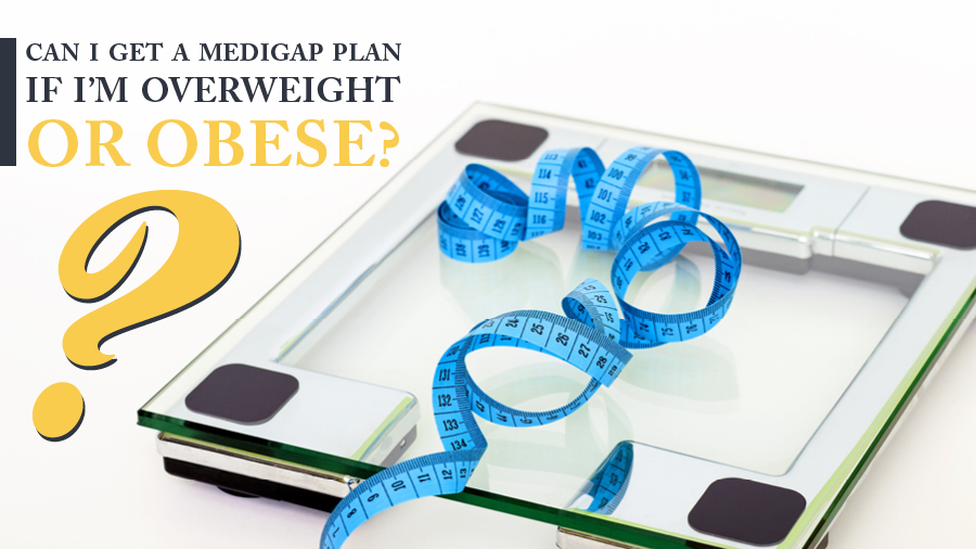 Can I get a Medigap plan if I'm overweight or obese?
