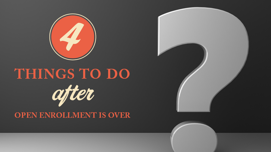 4 Things to Do After Open Enrollment Is Over