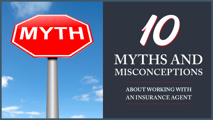 10 Myths and Misconceptions About Working With an Insurance Agent