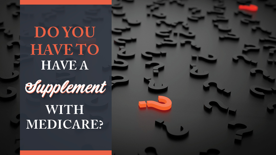 Do you have to have a supplement with Medicare?