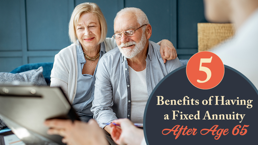 5 Benefits of Having a Fixed Annuity After Age 65