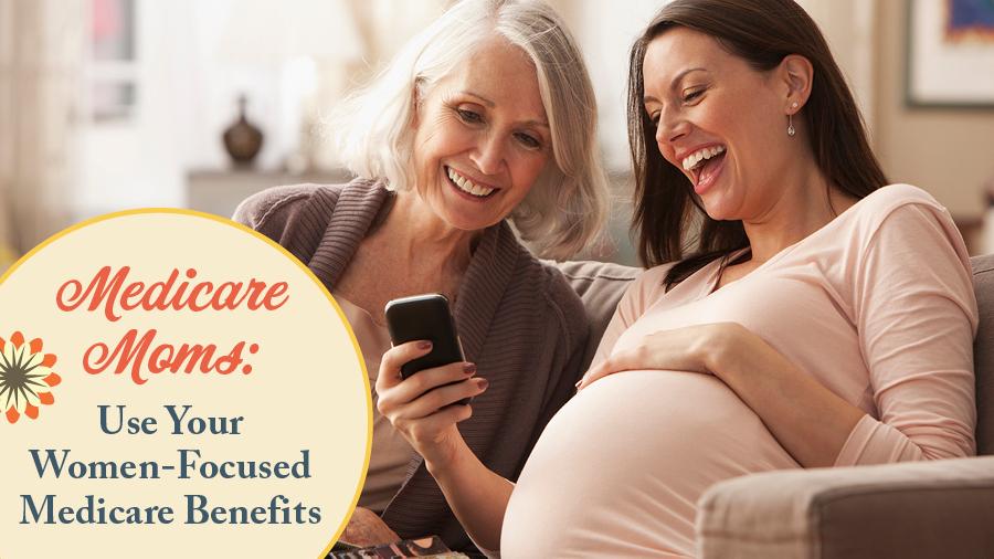 Medicare Moms: Use Your Women-Focused Medicare Benefits