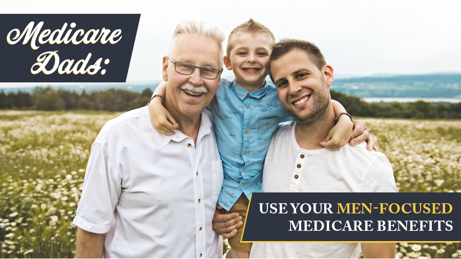 Medicare Dads: Use Your Men-Focused Benefits