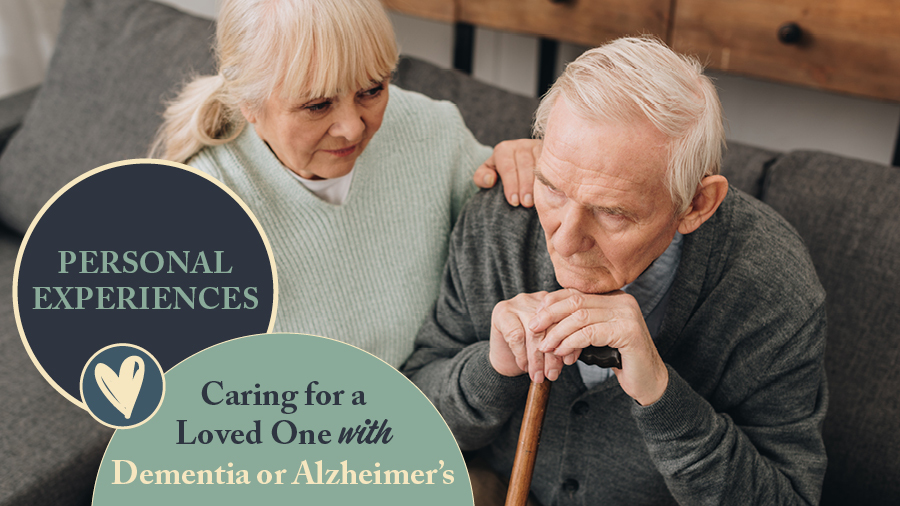 Personal Experiences Caring for a Loved One with Dementia or Alzheimer's