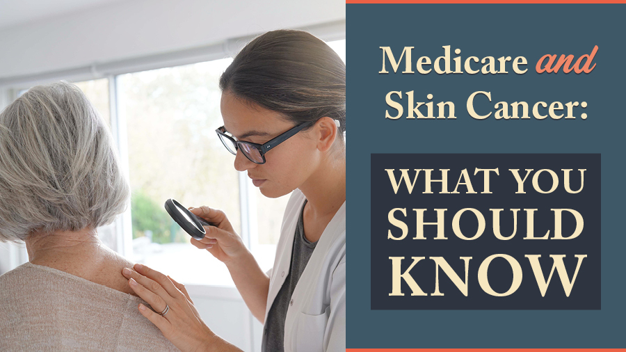 Medicare and Skin Cancer: What You Should Know