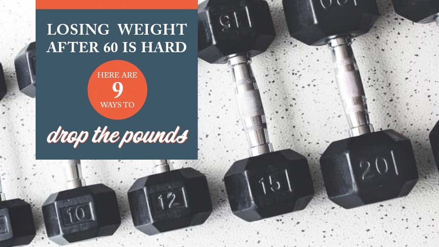 Losing Weight After 60 Is Hard – Here Are 9 Ways to Drop the Pounds