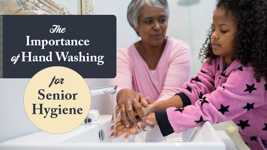 The Importance of Hand Washing for Senior Hygiene