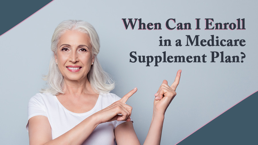 When Can I Enroll in a Medicare Supplement Plan?