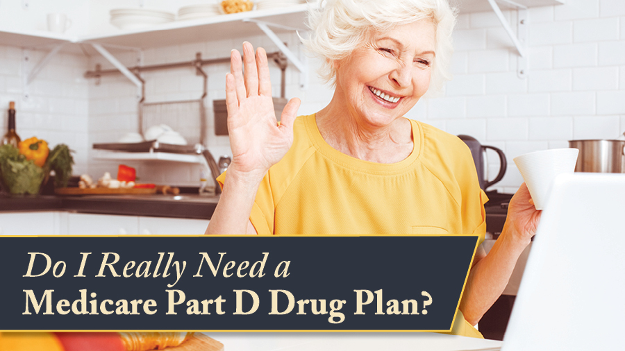 Do I Really Need a Medicare Part D Drug Plan?
